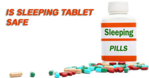 Is sleeping tablet safe